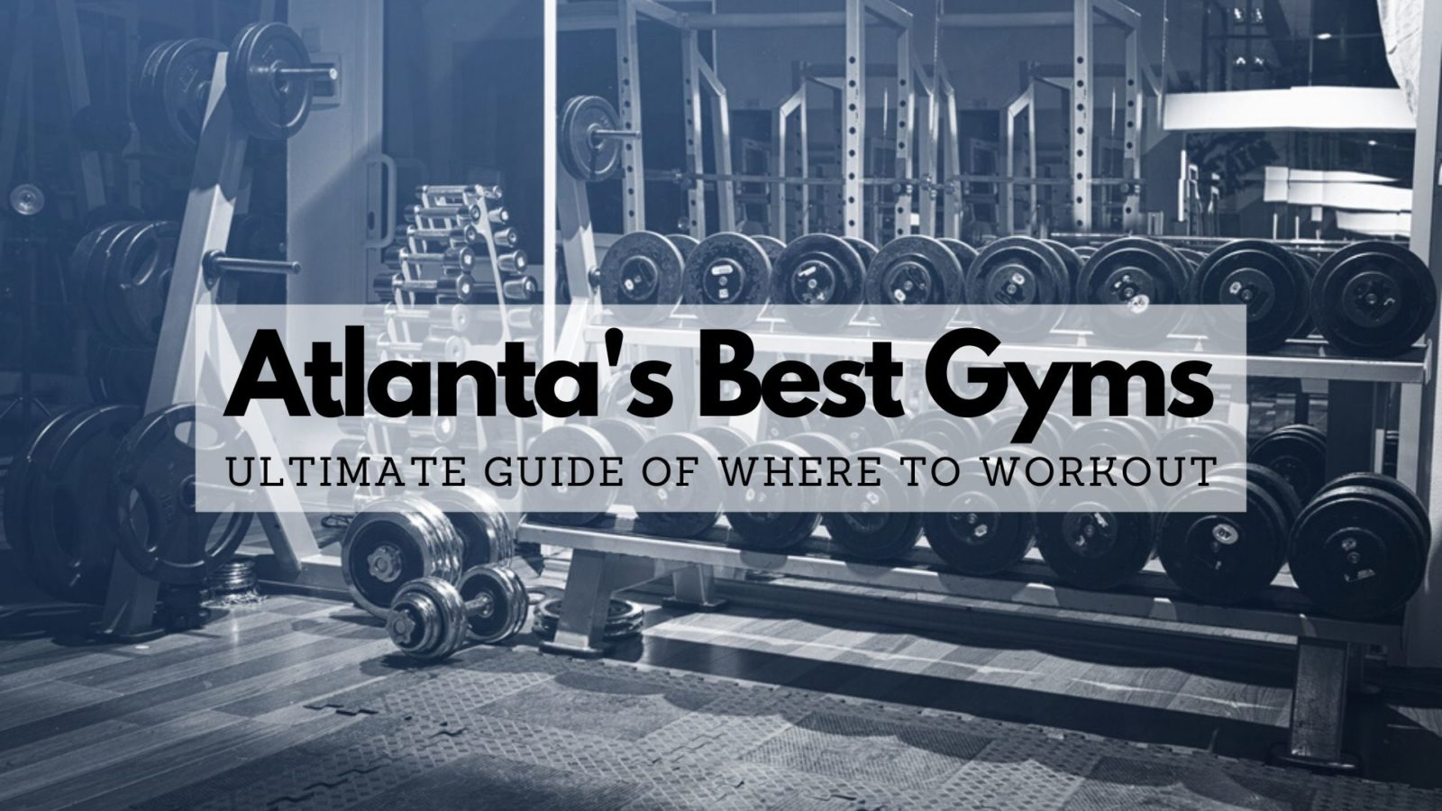 Atlanta S Best Gyms Ultimate Guide 2021 Where To Workout In Atlanta