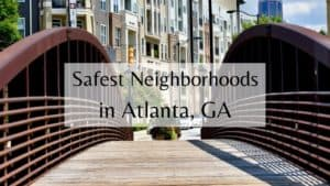 Safest Neighborhoods in Atlanta, GA