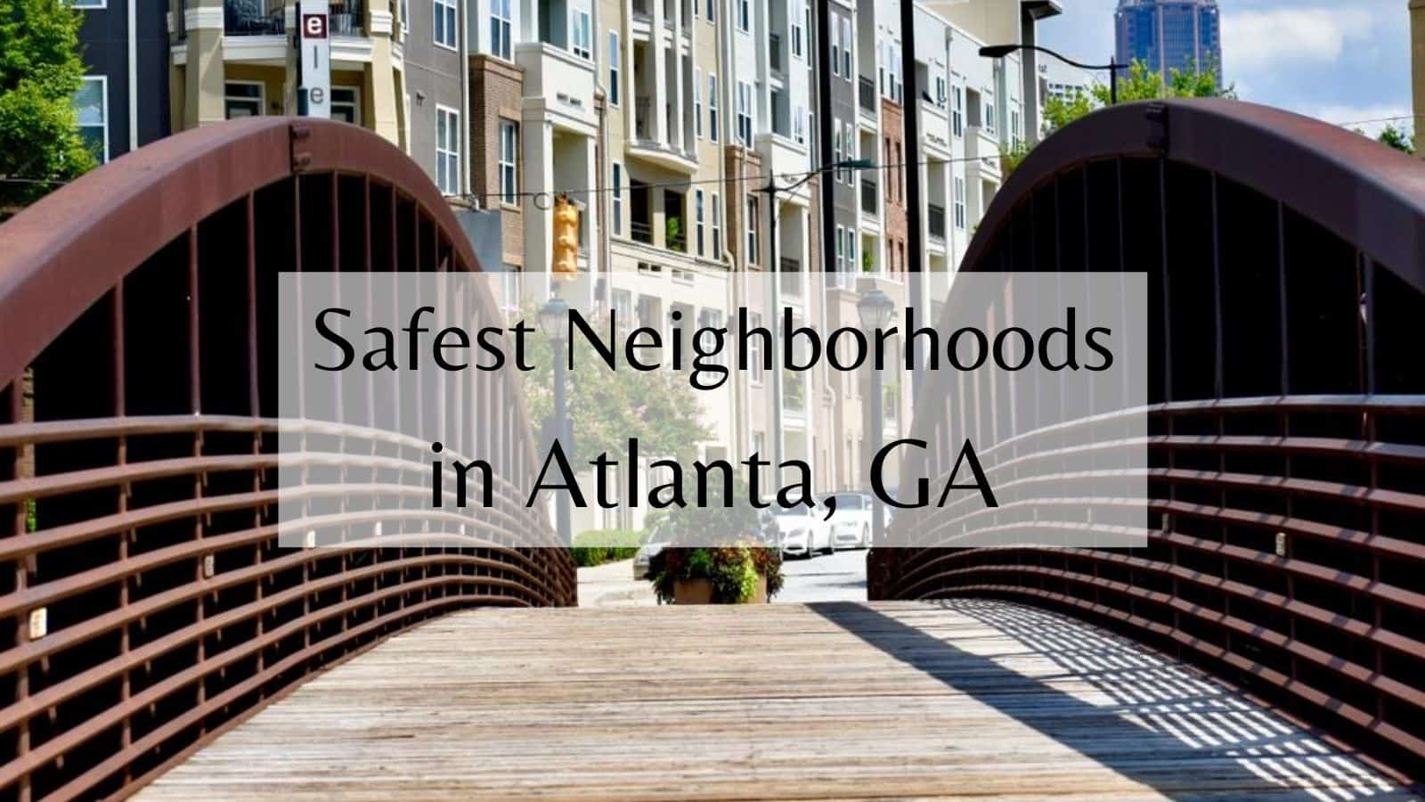 Safest Neighborhoods in Atlanta, GA